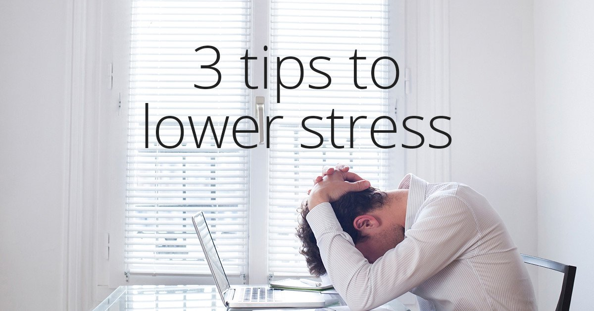 3 tips to lower stress