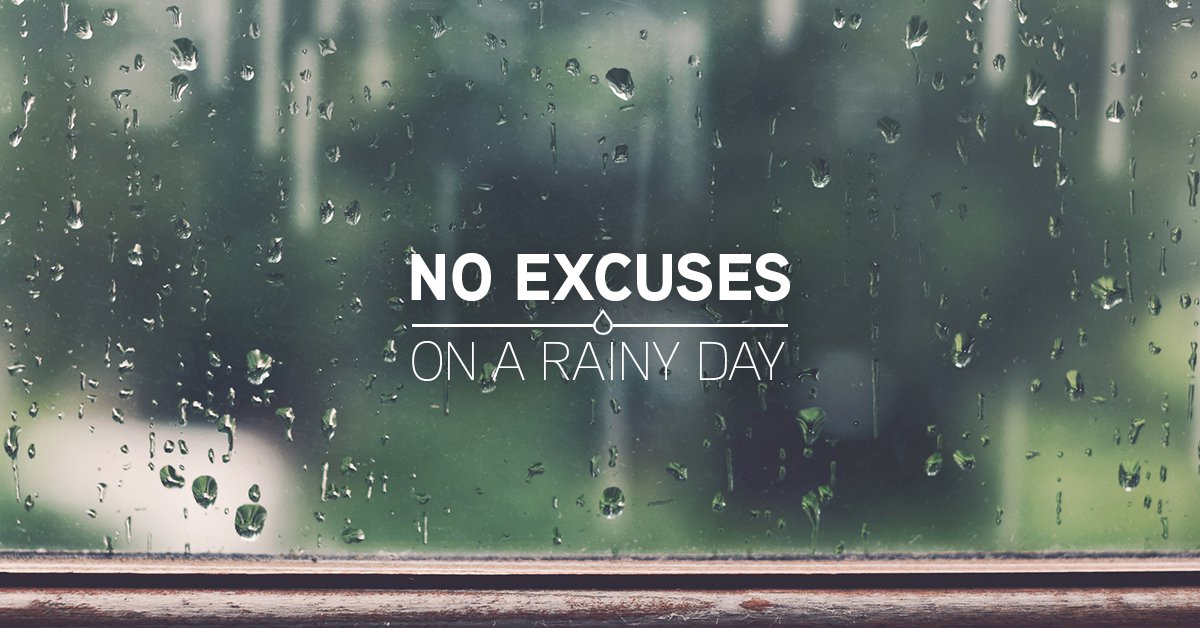 No Excuses on a Rainy Day