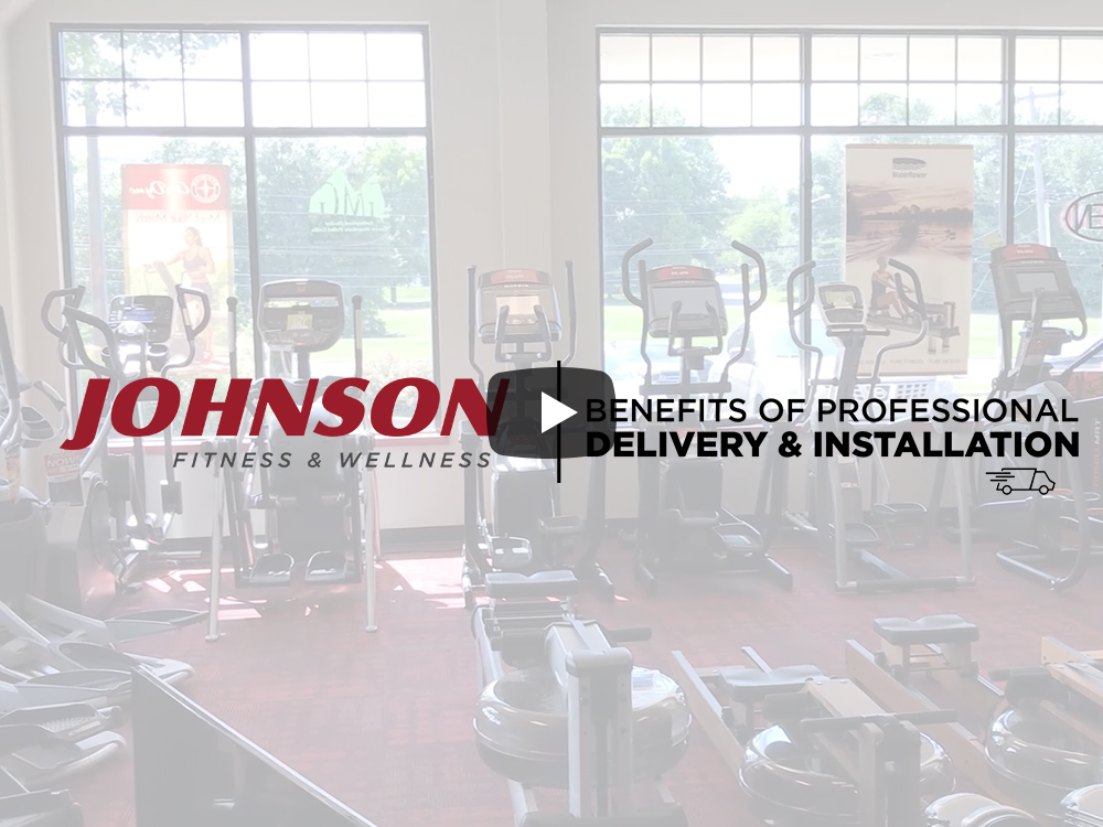 Benefits of Professional Delivery & Installation by Johnson Fitness & Wellness